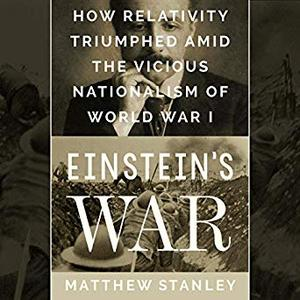 Einstein's War: How Relativity Triumphed Amid the Vicious Nationalism of World War I [Audiobook]