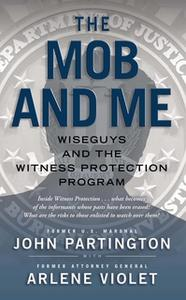 «The Mob and Me: Wiseguys and the Witness Protection Program» by John Partington,Arlene Violet