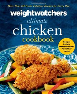 Weight Watchers Ultimate Chicken Cookbook: More than 250 Fresh, Fabulous Recipes for Every Day (repost)