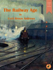 «The Railway Age» by Cyril Andrews