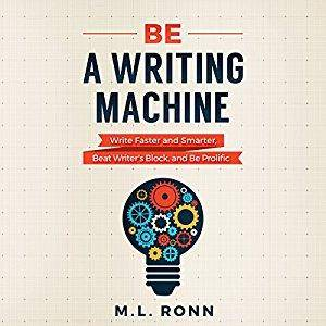 Be a Writing Machine: Write Faster and Smarter, Beat Writer's Block, and Be Prolific [Audiobook]