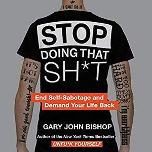 Stop Doing That Sh*t: End Self-Sabotage and Demand Your Life Back [Audiobook]