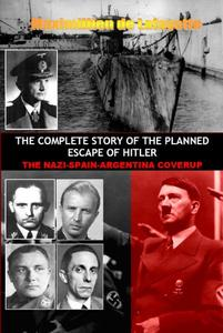 THE COMPLETE STORY OF THE PLANNED ESCAPE OF HITLER: THE NAZI-SPAIN-ARGENTINA COVERUP