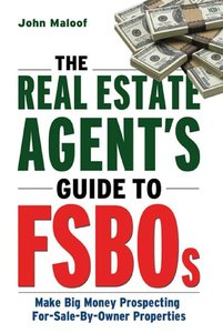 The Real Estate Agent's Guide to FSBOs: Make Big Money Prospecting For Sale By Owner Properties (repost)
