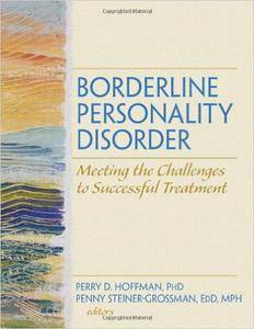 Borderline Personality Disorder: Meeting the Challenges to Successful Treatment (repost)