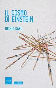 Michio Kaku - Il cosmo di Einstein. Come la visione di Einstein ha trasformato la nostra comprensione dello spazio e del tempo