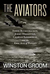 The Aviators: Eddie Rickenbacker, Jimmy Doolittle, Charles Lindbergh, and the Epic Age of Flight (Repost)