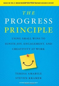 The Progress Principle: Using Small Wins to Ignite Joy, Engagement, and Creativity at Work (repost)