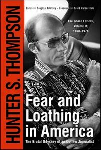 «Fear and Loathing in America: The Brutal Odyssey of an Outlaw Journalist» by Hunter S. Thompson