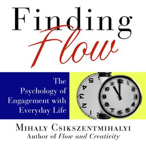 «Finding Flow: The Psychology of Engagement with Everyday Life» by Sean Pratt,Mihaly Csikszentmihalyi