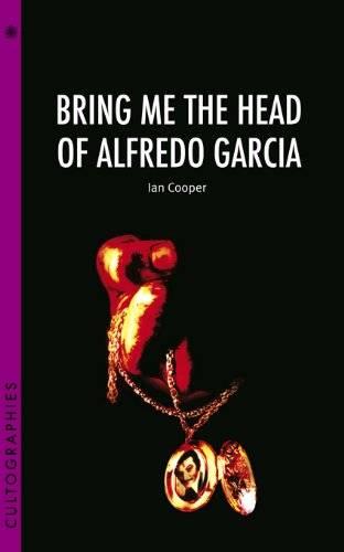 Bring Me the Head of Alfredo Garcia (Cultographies)