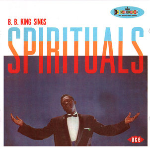 B.B. King - Sings Spirituals (1960) Expanded, Remastered 2006