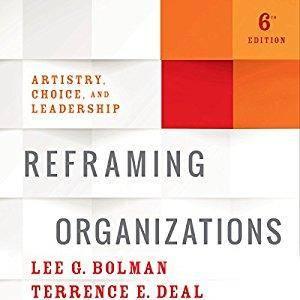 Reframing Organizations: Artistry, Choice, and Leadership [Audiobook]