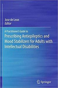 A Practitioner`s Guide to Prescribing Antiepileptics and Mood Stabilizers for Adults with Intellectual Disabilities