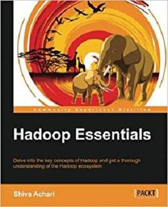 Hadoop Essentials - Tackling the Challenges of Big Data with Hadoop (Community Experience Distilled)