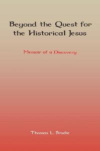 Beyond the Quest for the Historical Jesus: Memoir of a Discovery