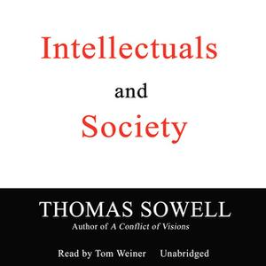 «Intellectuals and Society» by Thomas Sowell