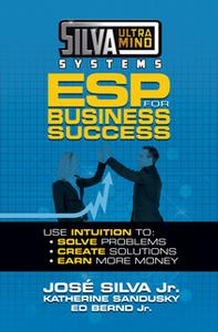«Silva Ultramind Systems ESP for Business Success: Use Intuition to: Solve Problems, Create Solutions, Earn More Money»