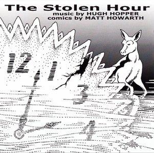 Hugh Hopper & Matt Howarth - The Stolen Hour (2004) {Burning Shed Reissue 2014}