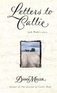«Letters to Callie: Jack Wade's Story» by Dawn Miller