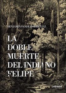 «La doble muerte del indiano Felipe» by Benjamín Sande Rodríguez