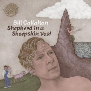 Bill Callahan - Shepherd in a Sheepskin Vest (2019)