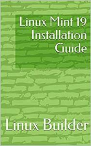 Linux Mint 19 Installation Guide (Linux Mint Install Guides)