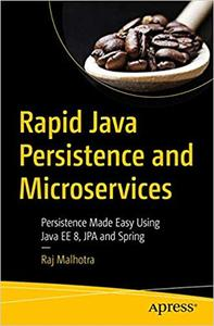 Rapid Java Persistence and Microservices: Persistence Made Easy Using Java EE8, JPA and Spring