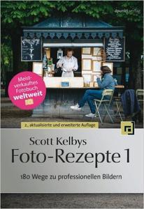 Scott Kelbys Foto-Rezepte 1: 180 Wege zu professionellen Bildern (Repost)