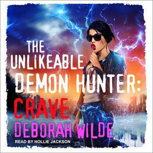 «The Unlikeable Demon Hunter: Crave» by Deborah Wilde