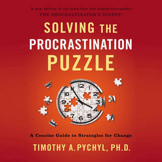 «Solving the Procrastination Puzzle: A Concise Guide to Strategies for Change» by Timothy A. Pychyl