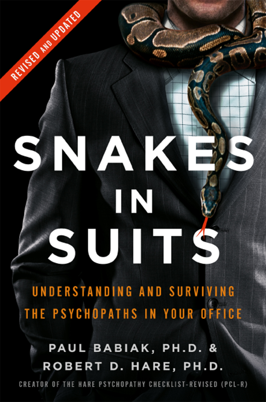 Snakes in Suits: Understanding and Surviving the Psychopaths in Your Office, Revised Edition