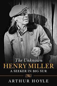 Unknown Henry Miller : from obscurity to celebrity -the big sur years