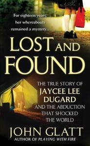 Lost and Found: The True Story of Jaycee Lee Dugard and the Abduction that Shocked the World (St. Martin's True Crime Library)
