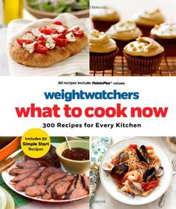 Weight Watchers What to Cook Now: 300 Recipes for Every Kitchen (repost)