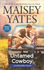«Untamed Cowboy: A Gold Valley Novel» by Maisey Yates