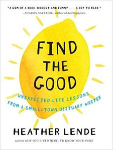 Find the Good: Unexpected Life Lessons from a Small-Town Obituary Writer (Repost)