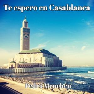 «Te espero en Casablanca» by Pedro Menchén
