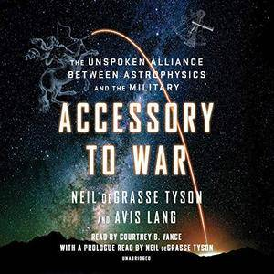 Accessory to War: The Unspoken Alliance Between Astrophysics and the Military [Audiobook]