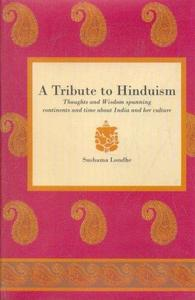 Tribute to Hinduism: Thoughts and Wisdom Spanning Continents and Time About India and Her Culture