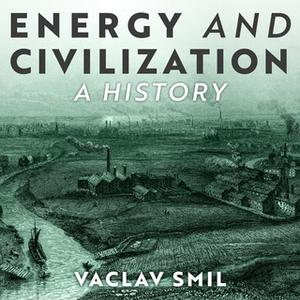 «Energy and Civilization» by Vaclav Smil