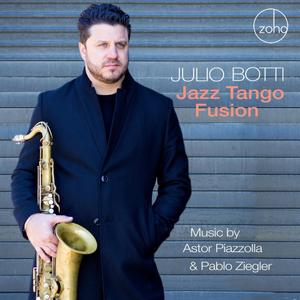 Julio Botti - Jazz Tango Fusion: Music by Astor Piazzolla and Pablo Ziegler (2019)