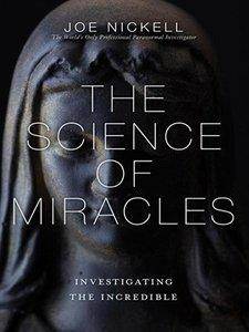 The Science of Miracles: Investigating the Incredible (Repost)