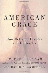 Robert D. Putnam, ‎David E Campbell - American Grace: How Religion Divides and Unites Us [Repost]