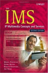 Miikka Poikselka, «The IMS: IP Multimedia Concepts and Services Second Edition»
