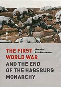 The First World War and the End of the Habsburg Monarchy, 1914-1918 [Repost]