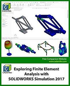 Exploring Finite Element Analysis with SOLIDWORKS Simulation 2017