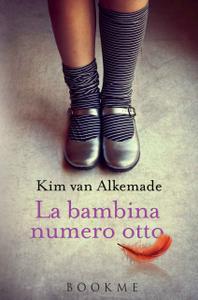 Kim Van Alkemade - La bambina numero otto (Repost)
