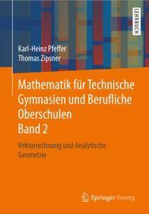 Mathematik für Technische Gymnasien und Berufliche Oberschulen Band 2: Vektorrechnung und Analytische Geometrie (Repost)