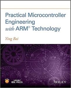 Practical Microcontroller Engineering with ARM Technology  (repost)